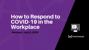How to Respond to COVID-19 in the Workplace – Webinar, Jul 9