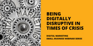 Being Digitally Disruptive in Times of Crisis