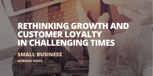 Rethinking Growth and Customer Loyalty in Challenging Times