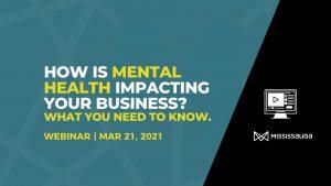 How is Mental Health Impacting your Business?  Webinar, Mar 30