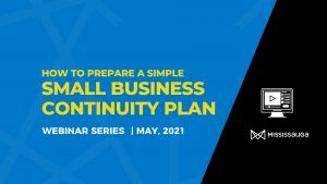 How to Prepare a Small Business Continuity Plan – Webinar Series, May 2021