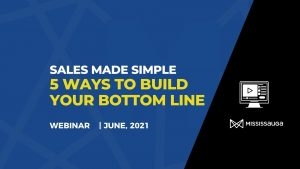 Sales Made Simple, 5 Ways to Build your Bottom Line – Webinar, June 30